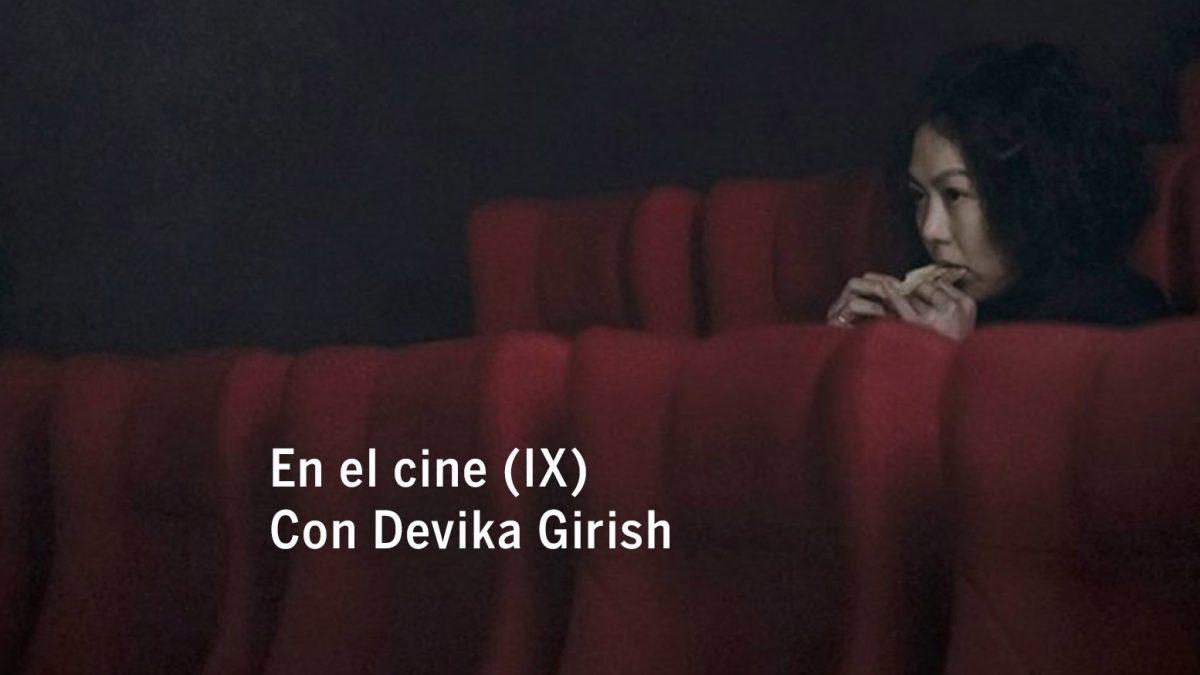 En el cine (IX). Con Devika Girish