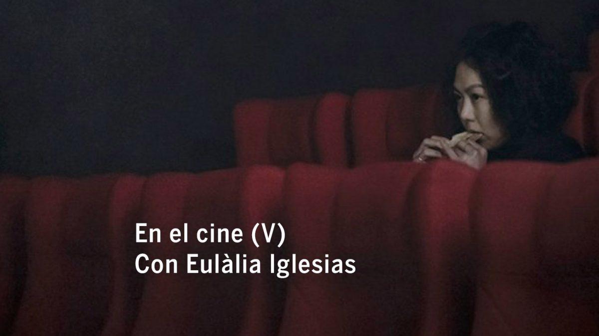 En el cine (V). Con Eulàlia Iglesias