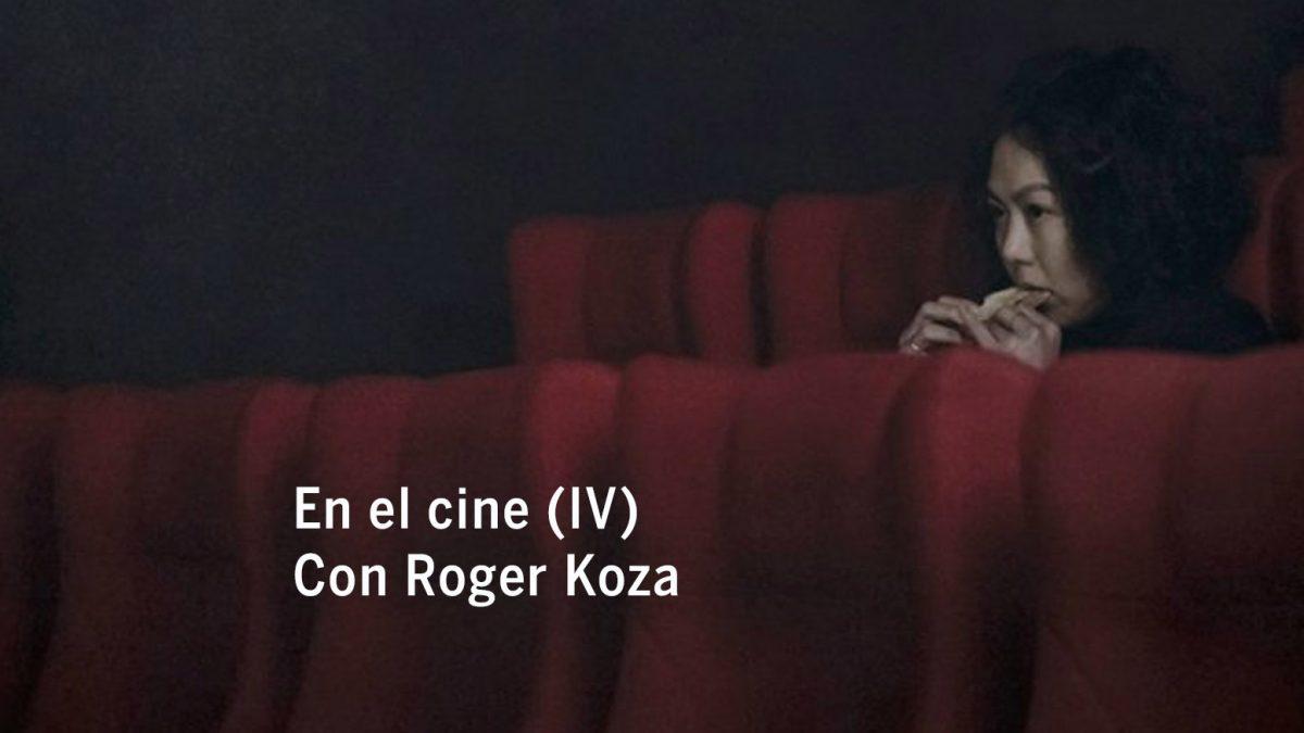 En el cine (IV). Con Roger Koza